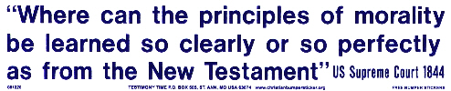 """""""Where Can The Principles Of Morality Be Learned So Clearly Or So Perfectly As From The New Testament"""""""