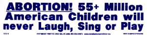 Abortion! 55+ Million American Children will never laugh, sing or play