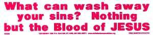 What can wash away your sins? Nothing but the blood of Jesus